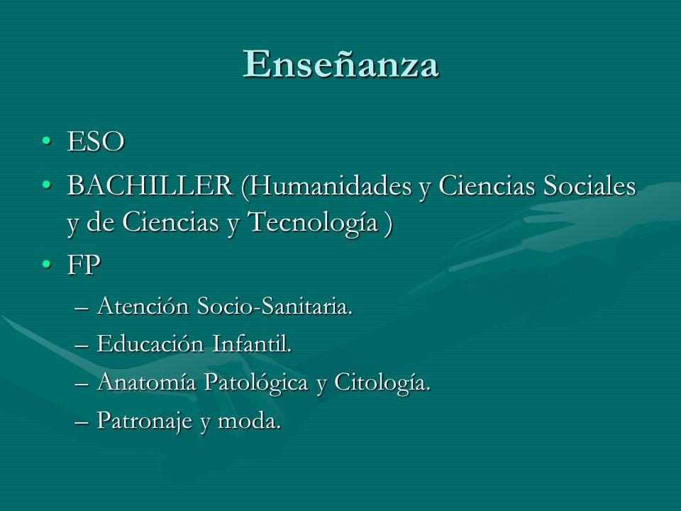 Enseñanza ESO. BACHILLER (Humanidades y Ciencias Sociales y de Ciencias y Tecnología ) FP. Atención Socio-Sanitaria.