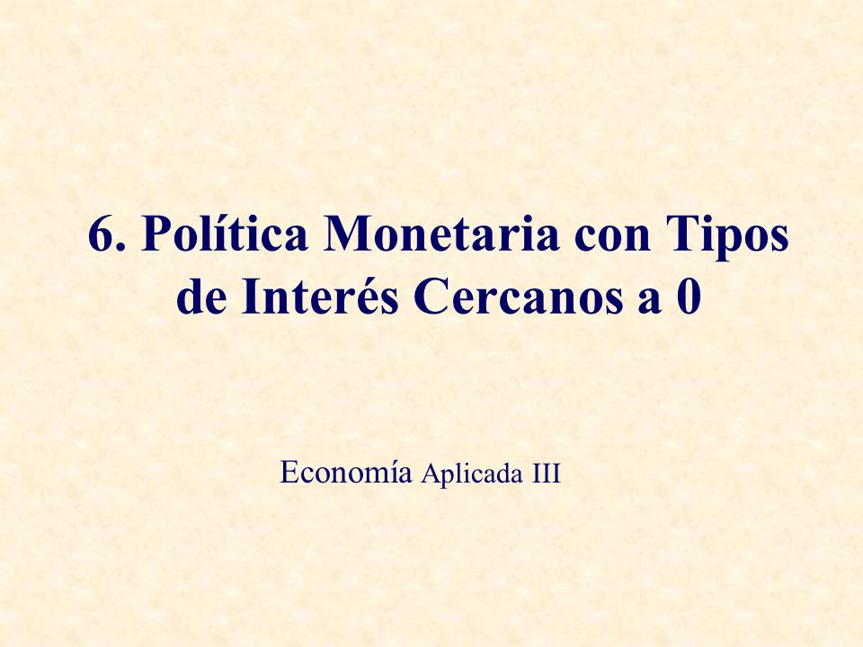 6. Política Monetaria con Tipos de Interés Cercanos a 0