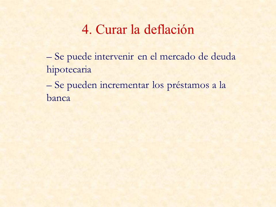 4. Curar la deflación Se puede intervenir en el mercado de deuda hipotecaria.