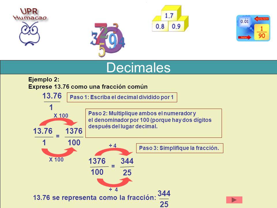 Decimales Ejemplo 2: Exprese 13.76 como una fracción común. Ejemplo 1: Exprese 13.76 como una fracción.