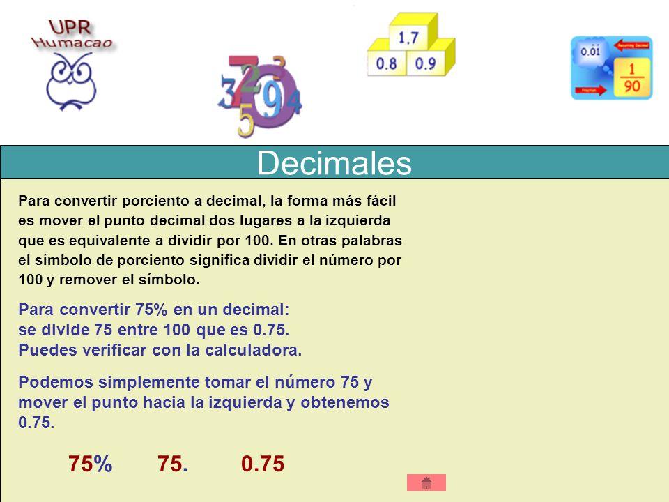 Decimales 75% 75 . 0.75 Para convertir 75% en un decimal: