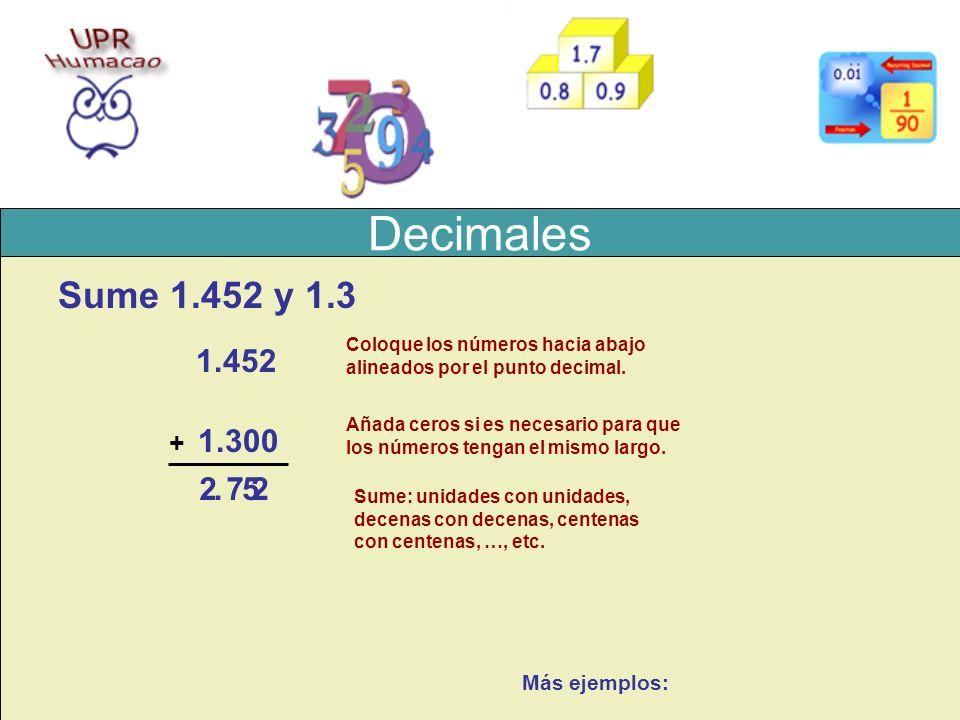 Decimales Sume 1.452 y 1.3 1.452 1.3 00 2 . 7 5 2 + Más ejemplos: