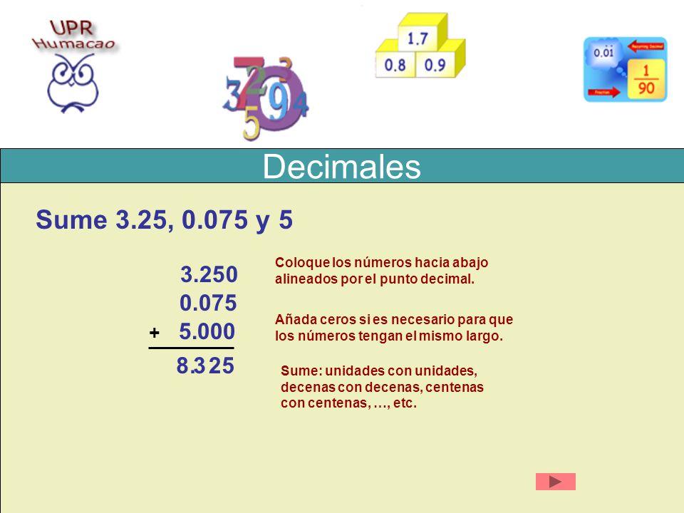 Decimales Sume 3.25, 0.075 y 5. Coloque los números hacia abajo. alineados por el punto decimal. 3.25.