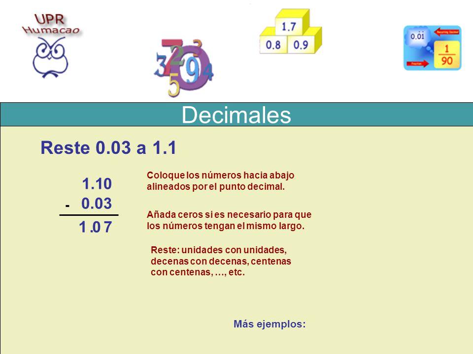 Decimales Reste 0.03 a 1.1 1.1 0.03 1 . 7 - Más ejemplos: