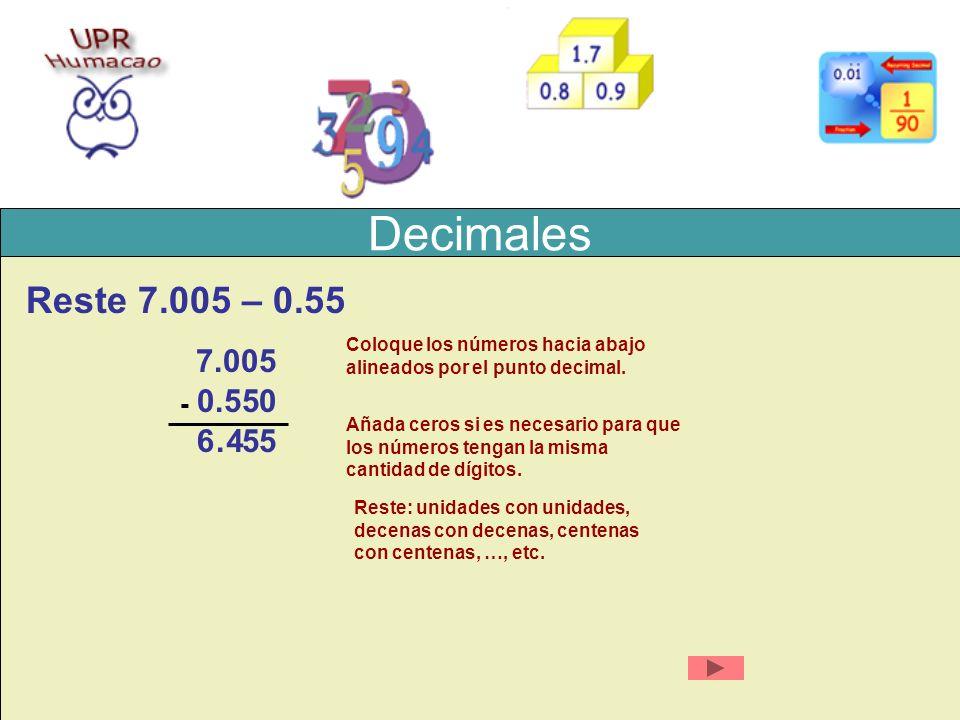 Decimales Reste 7.005 – 0.55. Coloque los números hacia abajo. alineados por el punto decimal. 7.005.