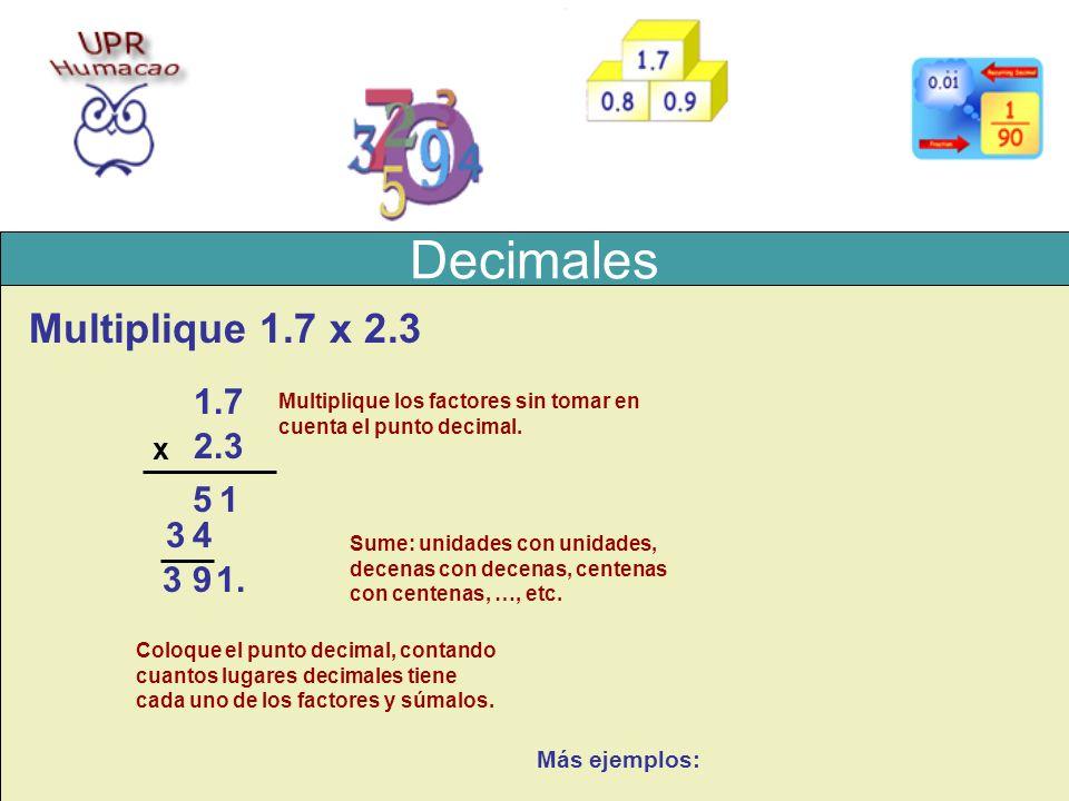 Decimales Multiplique 1.7 x 2.3 1.7 2.3 5 1 3 4 3 9 1 . x