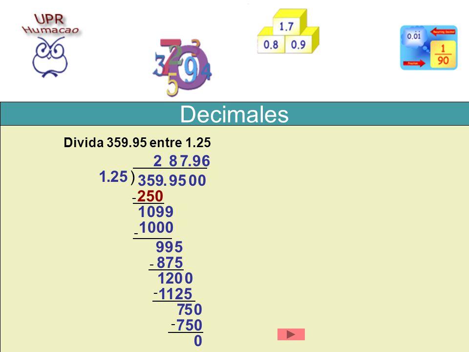 Decimales Divida 359.95 entre 1.25. 2. 8. 7. . 9. 6. 1. . 25. ) 359. . 95. 250. - 1.