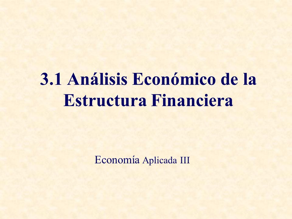 3.1 Análisis Económico de la Estructura Financiera