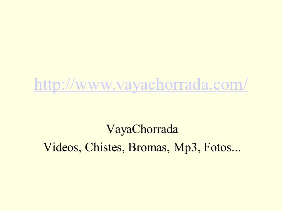 VayaChorrada Videos, Chistes, Bromas, Mp3, Fotos...