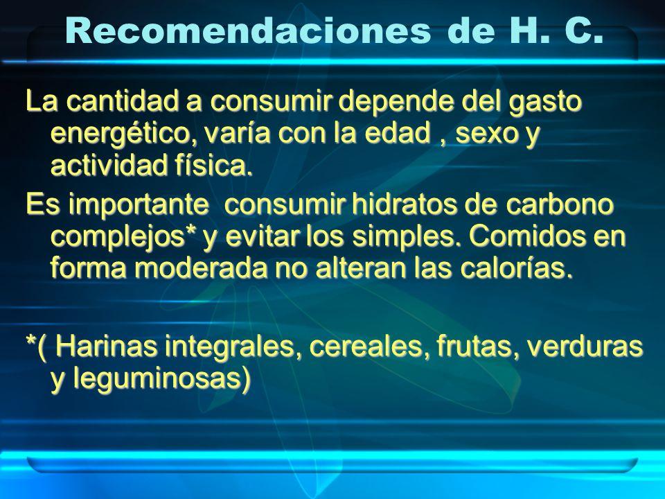 Recomendaciones de H. C.La cantidad a consumir depende del gasto energético, varía con la edad , sexo y actividad física.