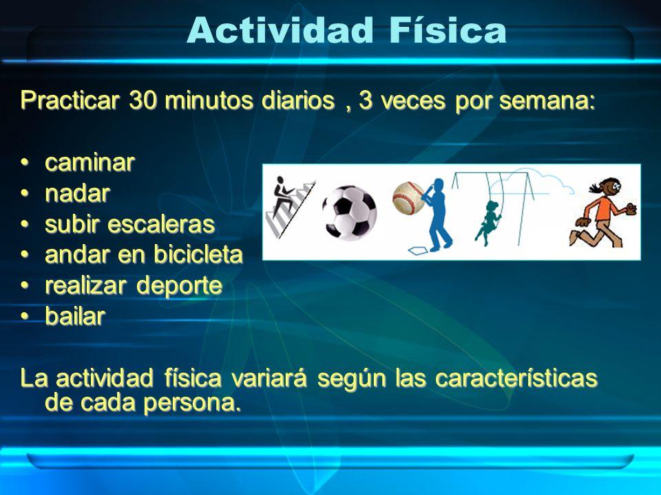 Actividad Física Practicar 30 minutos diarios , 3 veces por semana:
