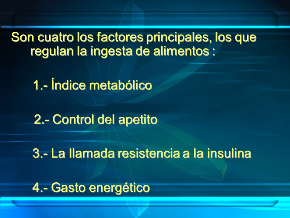 Son cuatro los factores principales, los que regulan la ingesta de alimentos :
