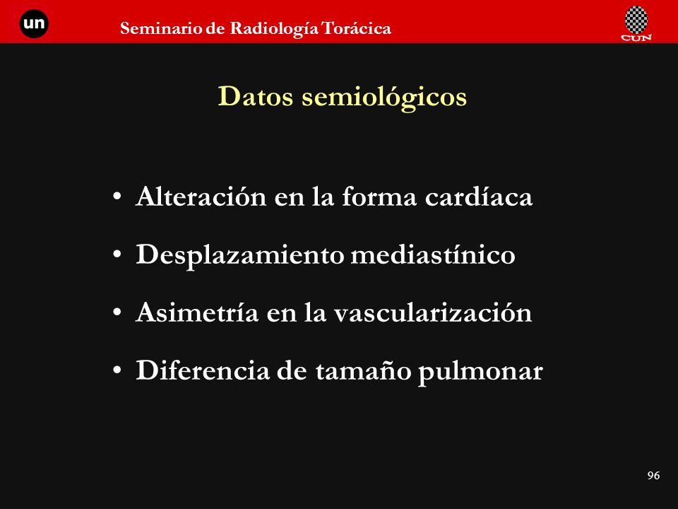 Datos semiológicos Alteración en la forma cardíaca. Desplazamiento mediastínico. Asimetría en la vascularización.