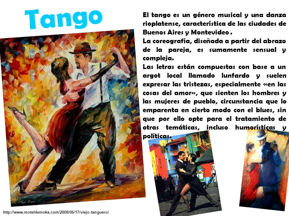 Tango El tango es un género musical y una danza rioplatense, característica de las ciudades de Buenos Aires y Montevideo .