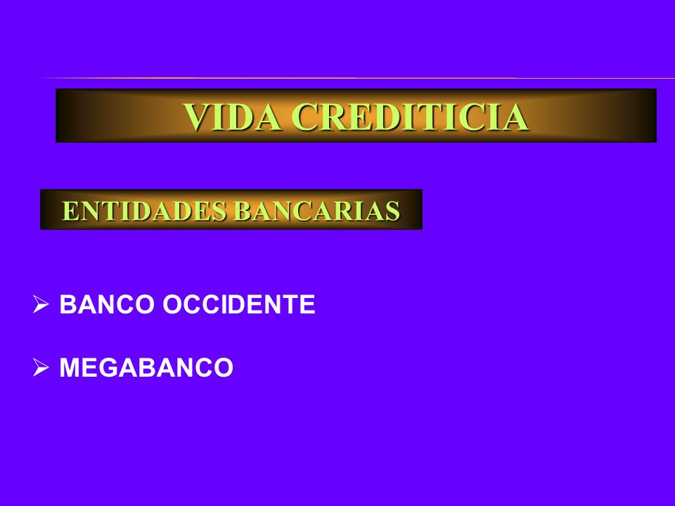 VIDA CREDITICIA ENTIDADES BANCARIAS BANCO OCCIDENTE MEGABANCO