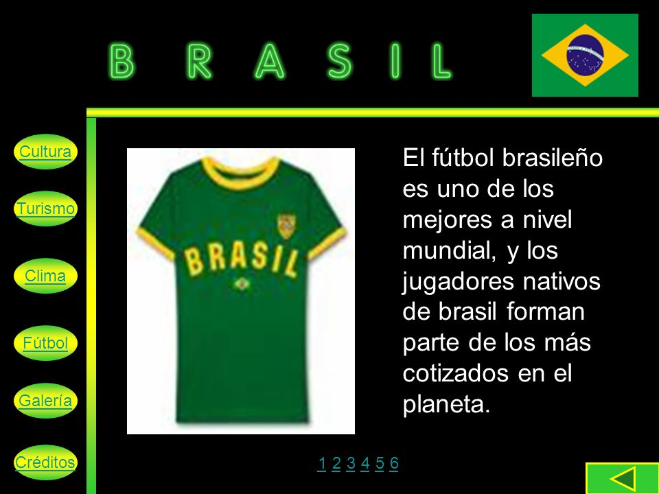 Cultura El fútbol brasileño es uno de los mejores a nivel mundial, y los jugadores nativos de brasil forman parte de los más cotizados en el planeta.