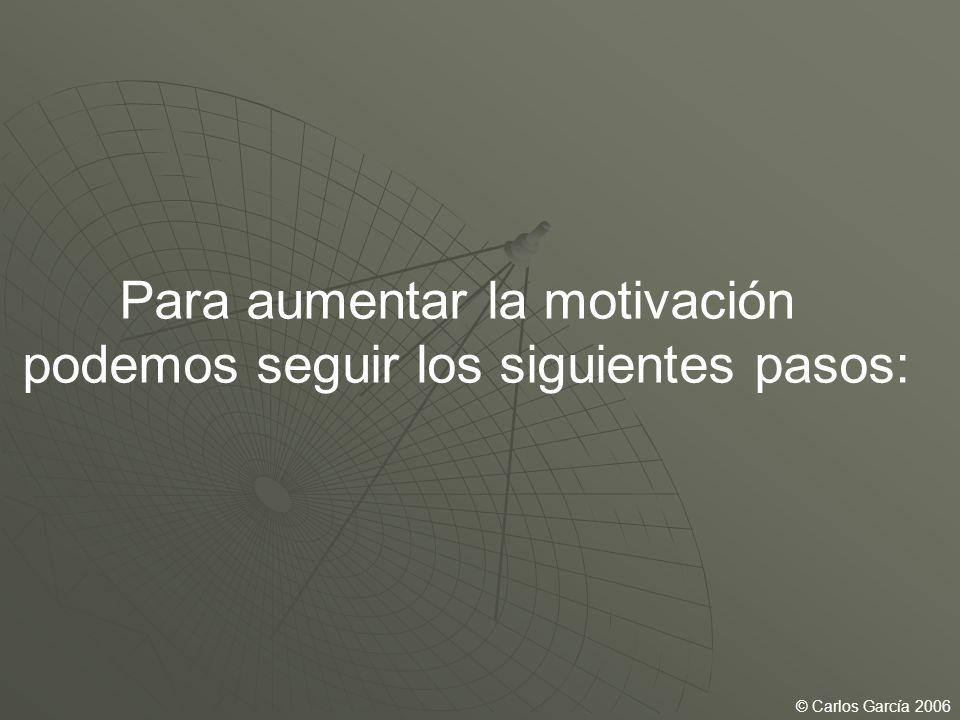 Para aumentar la motivación podemos seguir los siguientes pasos: