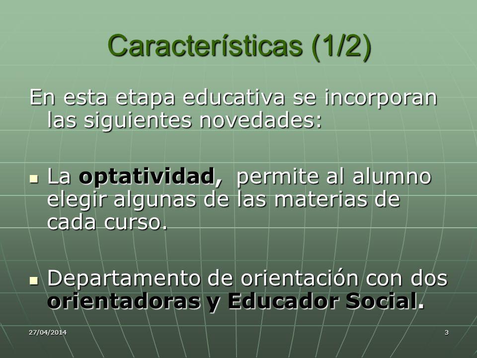Características (1/2) En esta etapa educativa se incorporan las siguientes novedades: