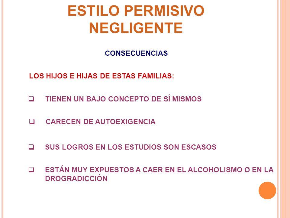 ESTILO PERMISIVO NEGLIGENTE LOS HIJOS E HIJAS DE ESTAS FAMILIAS: