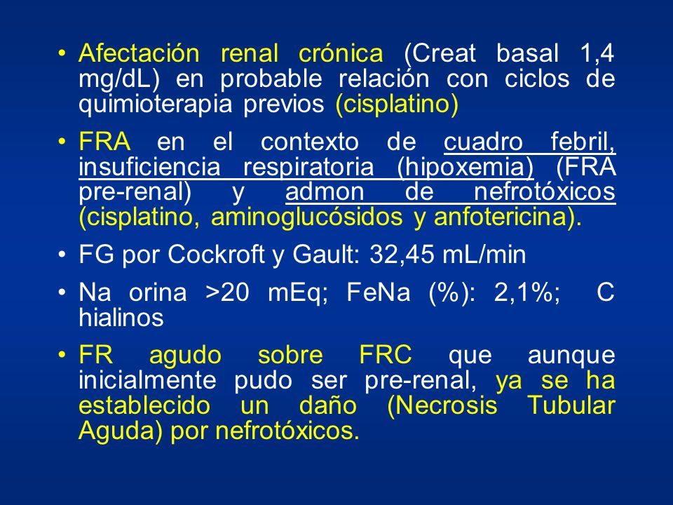Afectación renal crónica (Creat basal 1,4 mg/dL) en probable relación con ciclos de quimioterapia previos (cisplatino)