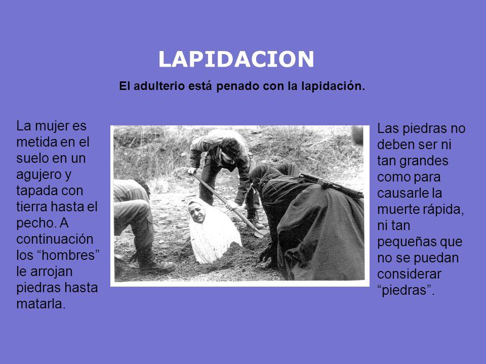 LAPIDACION El adulterio está penado con la lapidación.