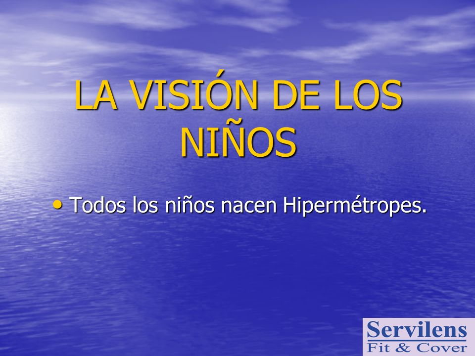 LA VISIÓN DE LOS NIÑOS Todos los niños nacen Hipermétropes.