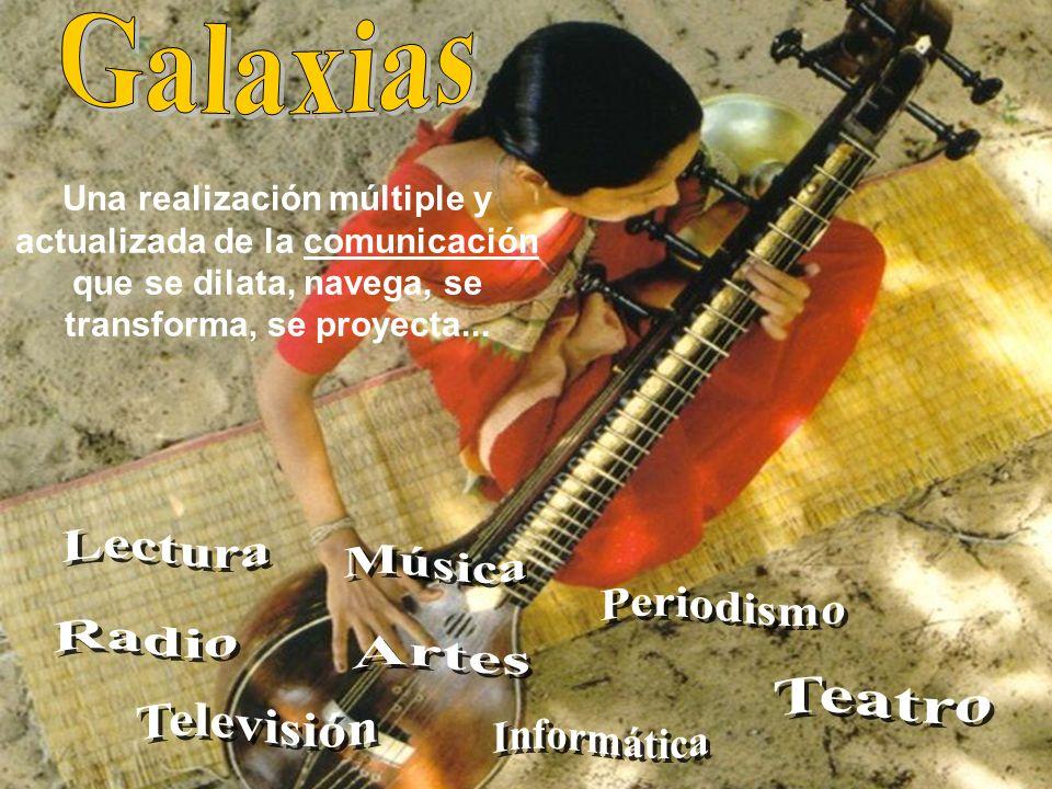 Galaxias Lectura Música Periodismo Radio Artes Teatro Televisión