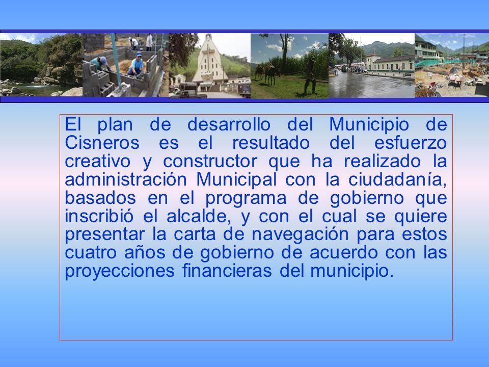 El plan de desarrollo del Municipio de Cisneros es el resultado del esfuerzo creativo y constructor que ha realizado la administración Municipal con la ciudadanía, basados en el programa de gobierno que inscribió el alcalde, y con el cual se quiere presentar la carta de navegación para estos cuatro años de gobierno de acuerdo con las proyecciones financieras del municipio.