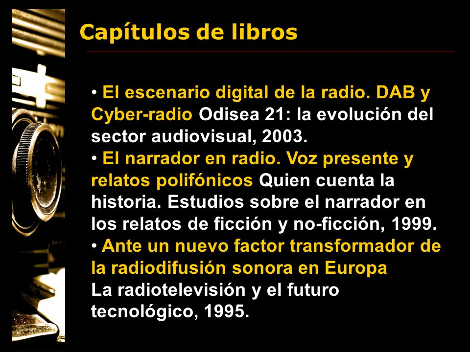 Capítulos de librosEl escenario digital de la radio. DAB y Cyber-radio Odisea 21: la evolución del sector audiovisual, 2003.