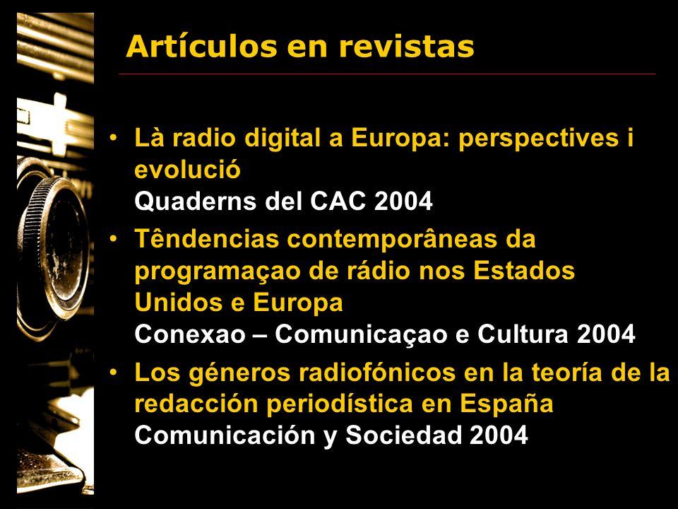 Artículos en revistas Là radio digital a Europa: perspectives i evolució Quaderns del CAC 2004.