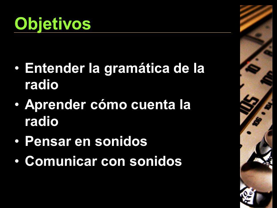 Objetivos Entender la gramática de la radio