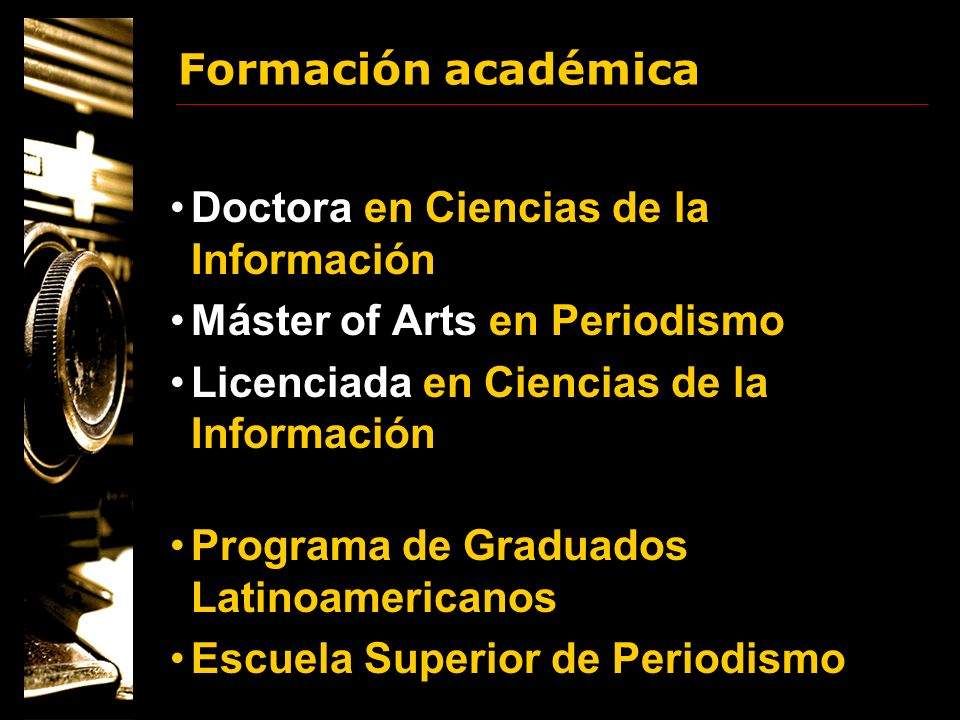 Formación académica Doctora en Ciencias de la Información. Máster of Arts en Periodismo. Licenciada en Ciencias de la Información.