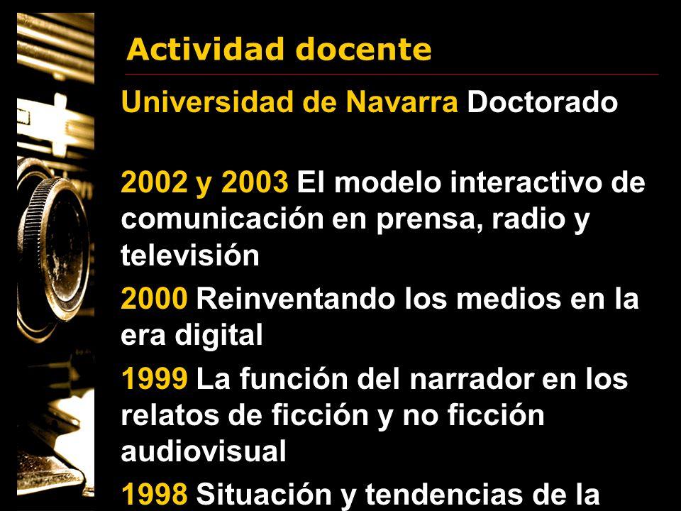 Actividad docente Universidad de Navarra Doctorado. 2002 y 2003 El modelo interactivo de comunicación en prensa, radio y televisión.
