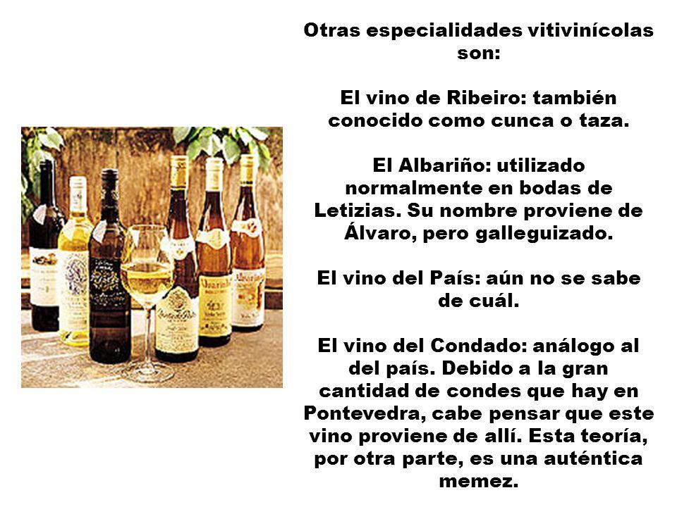 Otras especialidades vitivinícolas son: