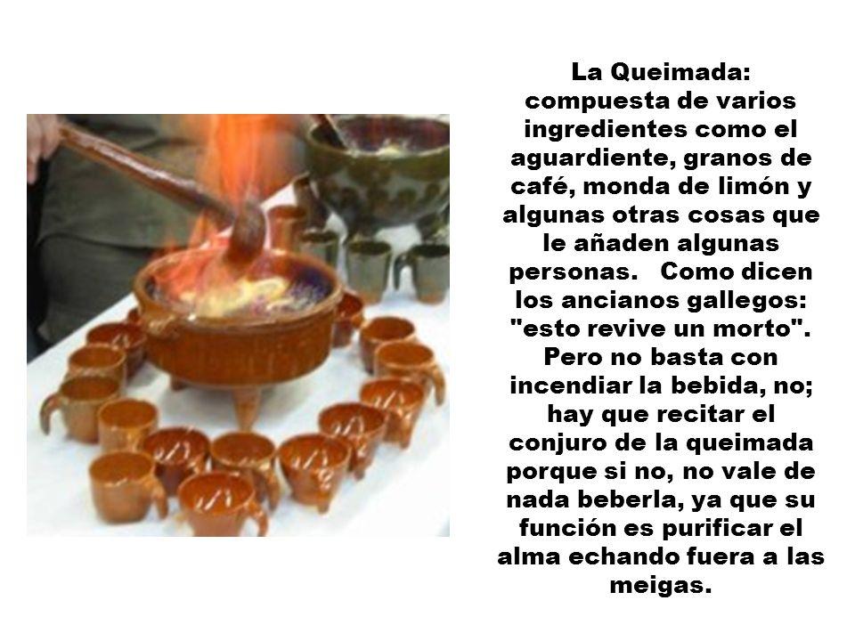 La Queimada: compuesta de varios ingredientes como el aguardiente, granos de café, monda de limón y algunas otras cosas que le añaden algunas personas.