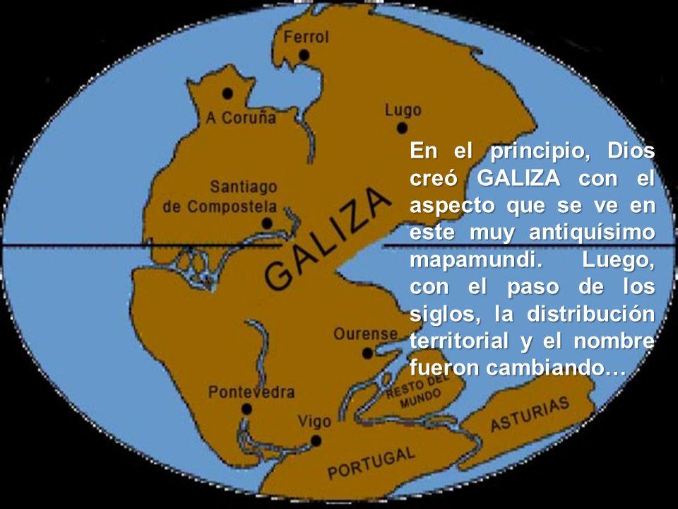 En el principio, Dios creó GALIZA con el aspecto que se ve en este muy antiquísimo mapamundi.
