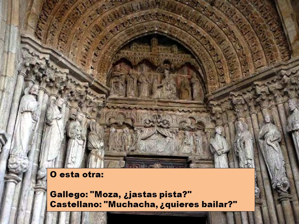 O esta otra: Gallego: Moza, ¿jastas pista Castellano: Muchacha, ¿quieres bailar