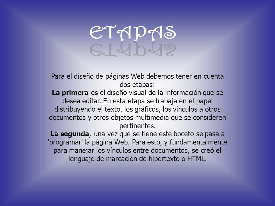 Para el diseño de páginas Web debemos tener en cuenta dos etapas: