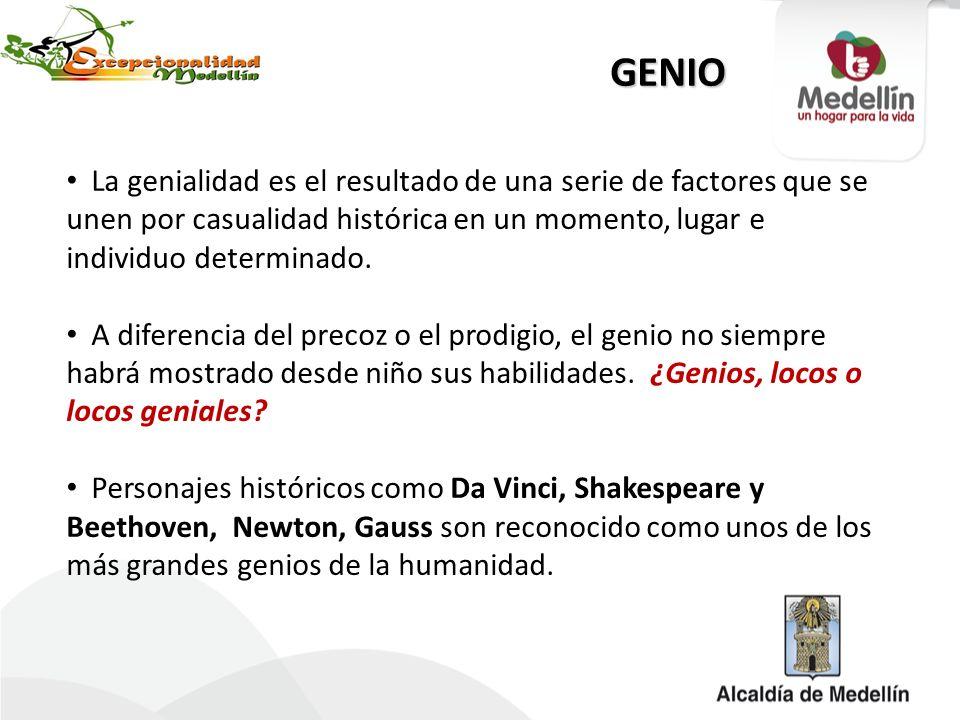 GENIO La genialidad es el resultado de una serie de factores que se unen por casualidad histórica en un momento, lugar e individuo determinado.