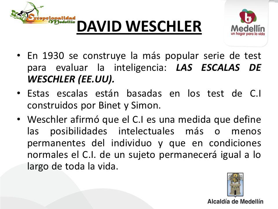 DAVID WESCHLER En 1930 se construye la más popular serie de test para evaluar la inteligencia: LAS ESCALAS DE WESCHLER (EE.UU).