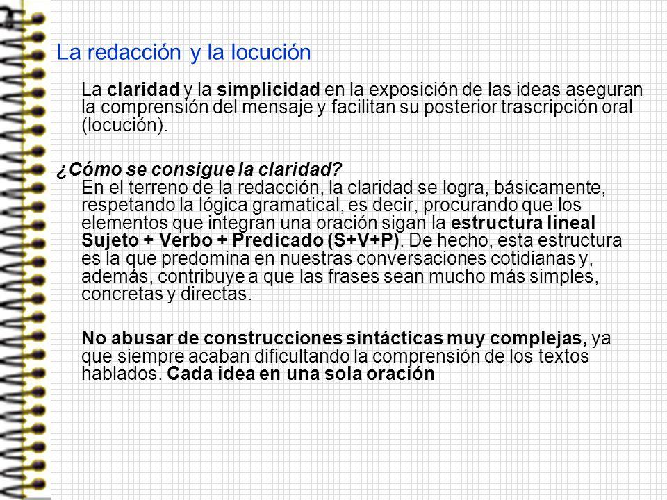 La redacción y la locución La claridad y la simplicidad en la exposición de las ideas aseguran la comprensión del mensaje y facilitan su posterior trascripción oral (locución).
