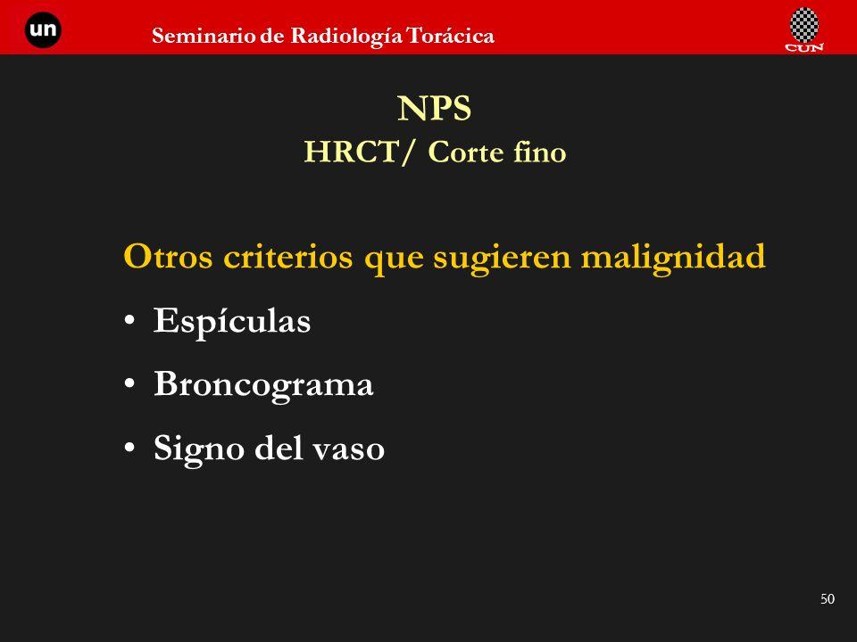 NPS HRCT/ Corte fino Otros criterios que sugieren malignidad Espículas Broncograma Signo del vaso