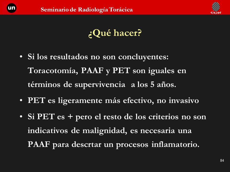 ¿Qué hacer Si los resultados no son concluyentes: Toracotomía, PAAF y PET son iguales en términos de supervivencia a los 5 años.