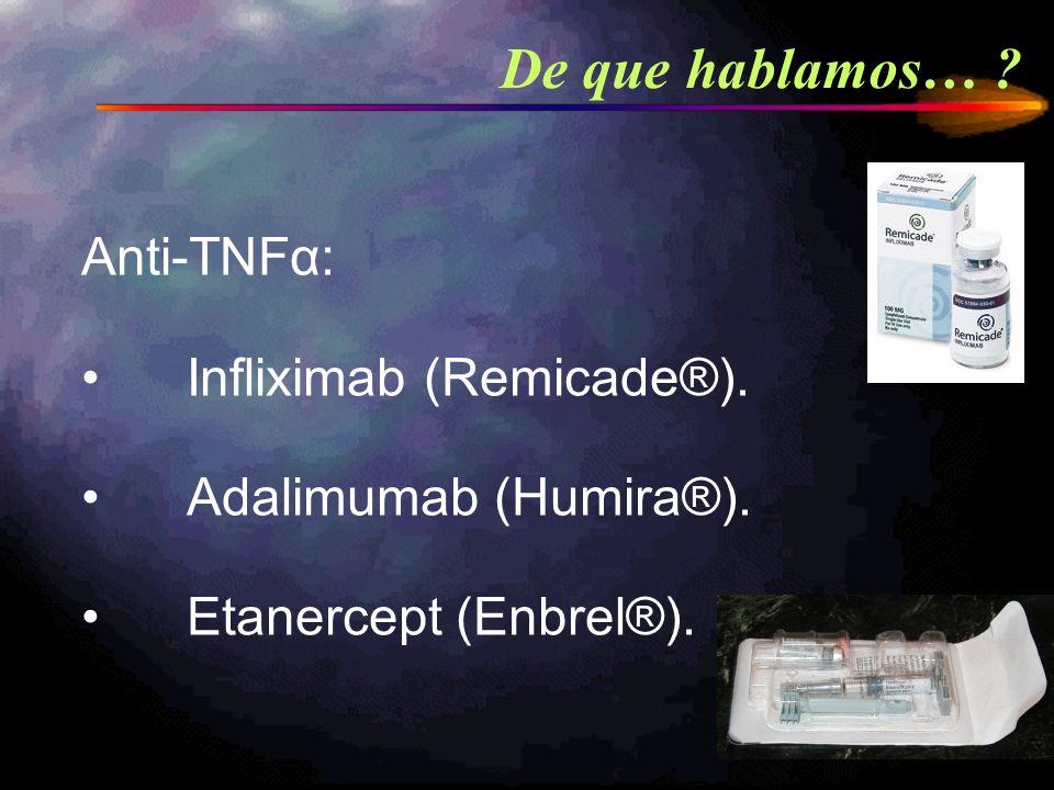 De que hablamos… Anti-TNFα: Infliximab (Remicade®).