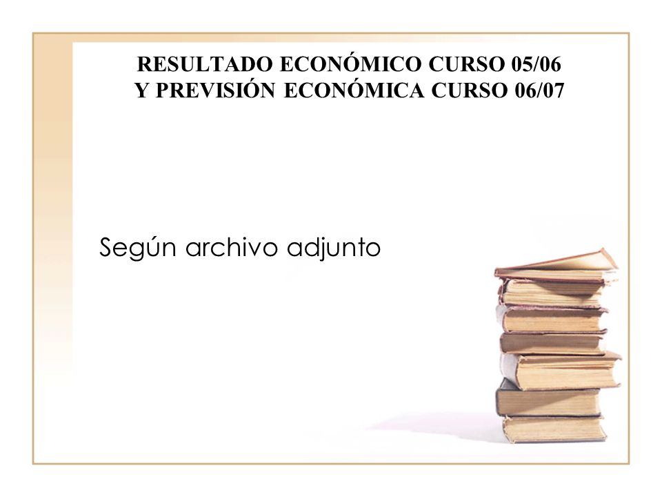 RESULTADO ECONÓMICO CURSO 05/06 Y PREVISIÓN ECONÓMICA CURSO 06/07