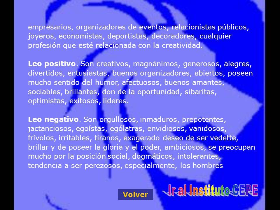 empresarios, organizadores de eventos, relacionistas públicos, joyeros, economistas, deportistas, decoradores, cualquier profesión que esté relacionada con la creatividad.
