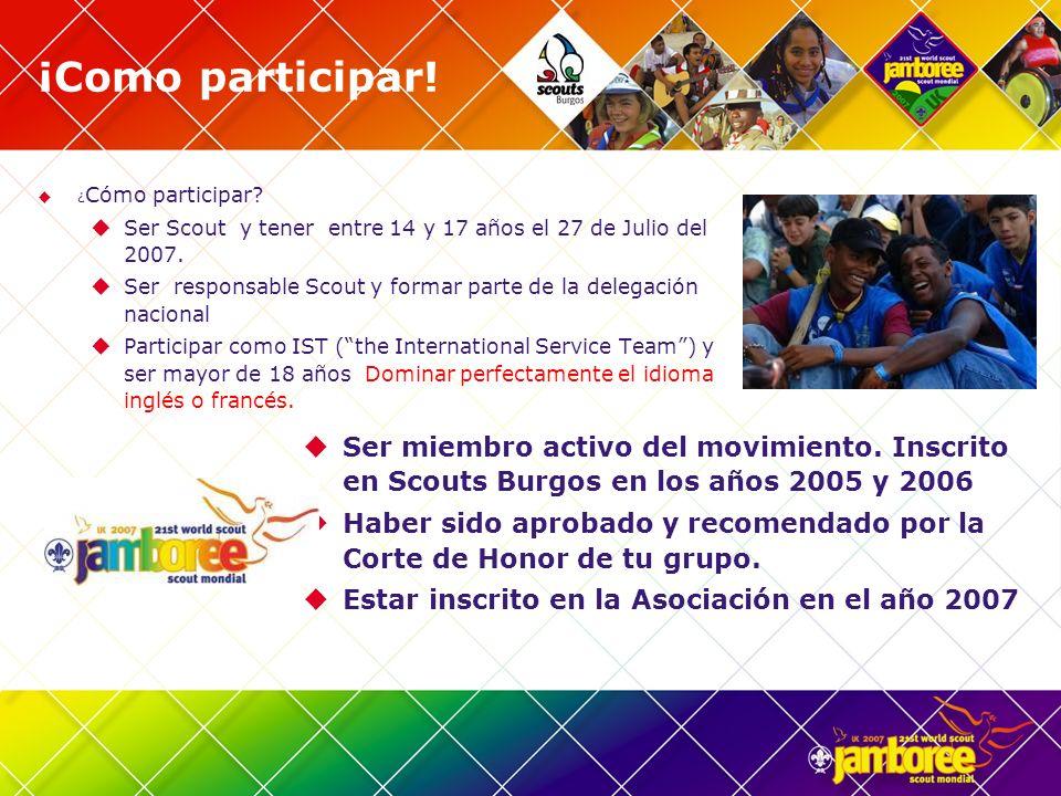 ¡Como participar! ¿Cómo participar Ser Scout y tener entre 14 y 17 años el 27 de Julio del 2007.