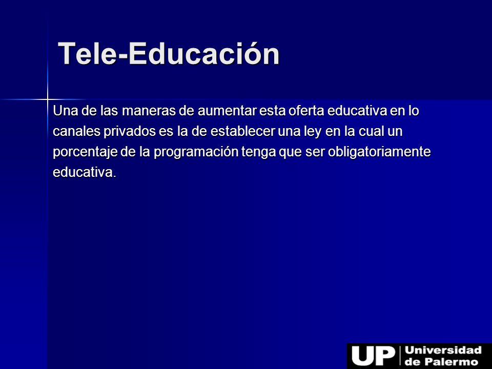 Tele-Educación Una de las maneras de aumentar esta oferta educativa en lo. canales privados es la de establecer una ley en la cual un.