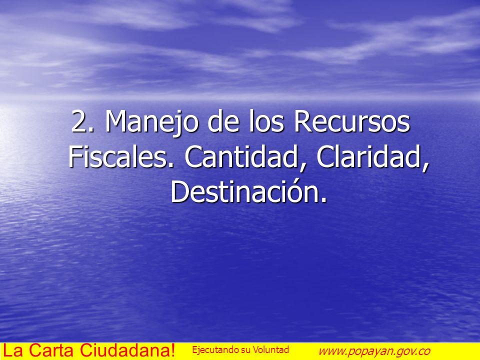 2. Manejo de los Recursos Fiscales. Cantidad, Claridad, Destinación.