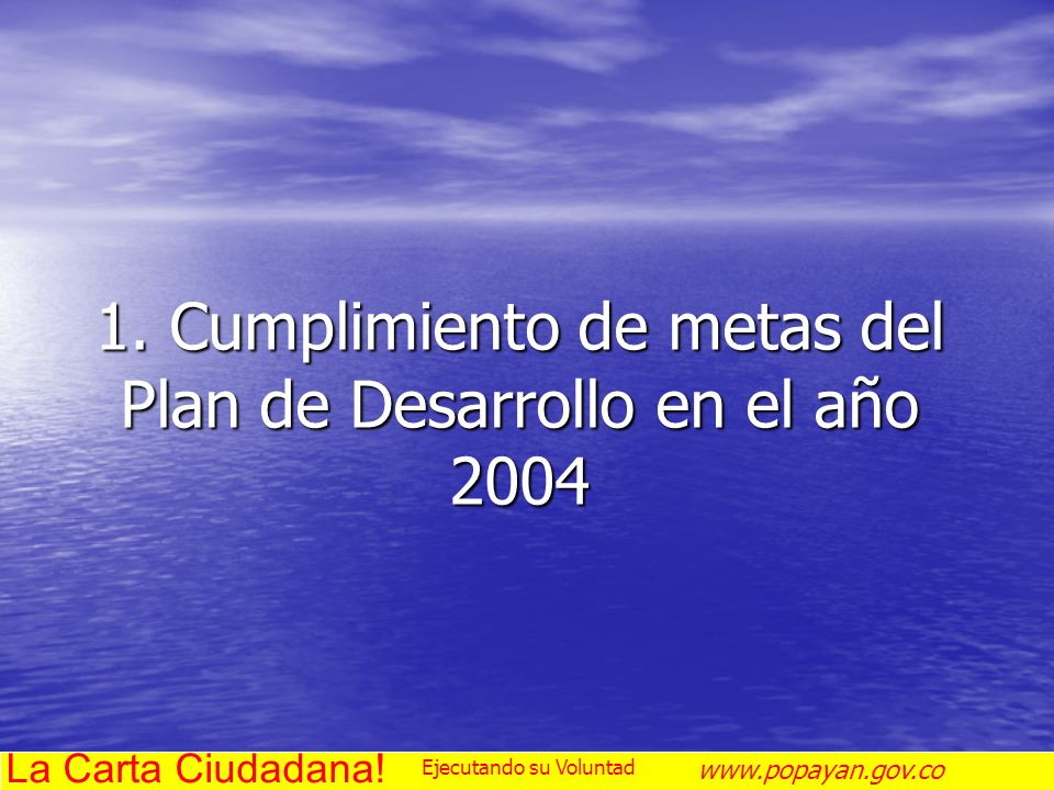 1. Cumplimiento de metas del Plan de Desarrollo en el año 2004